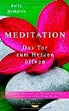 Meditation: Das Tor zum Herzen öffnen - Mit einem Vorwort von Elizabeth Gilbert, Autorin von EAT, PRAY, LOVE