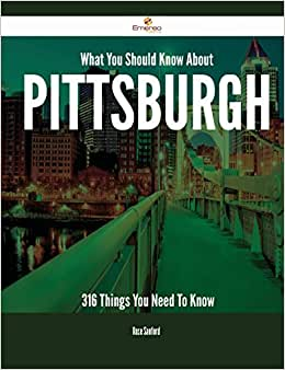 What You Should Know About Pittsburgh - 316 Things You Need To Know