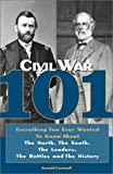 img - for Civil War 101: Everything You Ever Wanted to Know about the North, the South, the Leaders, the Battles, and the History by Donald Cartmell (2004-01-06) book / textbook / text book