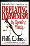 An Easy-to-Understand Guide for Defeating Darwinism by Opening Minds (0830813608) by Johnson, Phillip E.