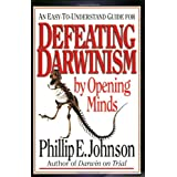 An Easy-to-Understand Guide for Defeating Darwinism by Opening Minds ~ Phillip E. Johnson