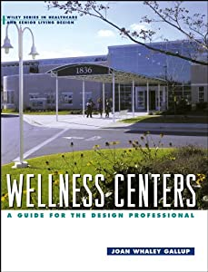 Wellness Centers: A Guide for the Design Professional (Wiley Series in Healthcare and Senior Living Design) by Wiley