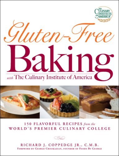 Gluten-Free Baking with The Culinary Institute of America: 150 Flavorful Recipes from the World's Premier Culinary College, Richard J. Coppedge Jr., George Chookazian