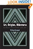 Art, Origins, Otherness: Between Philosophy and Art
