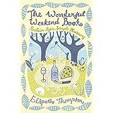 The Wonderful Weekend Book: Reclaiming Life's Simple Pleasuresby Elspeth Thompson