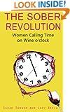 The Sober Revolution: Women Calling Time on Wine O'Clock (Volume 1)