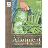 The RHS Allotment Handbook: The Expert Guide for Every Fruit and Veg Grower (Royal Horticultural Society Handbooks)by Royal Horticultural...