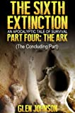 The Sixth Extinction: An Apocalyptic Tale of Survival. (Part Four: The Ark)
