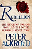 Rebellion: The History of England from James I to the Glorious Revolution