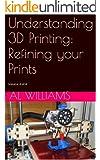 Understanding 3D Printing: Refining your Prints
