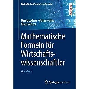 Mathematische Formeln für Wirtschaftswissenschaftler (Studienbücher Wirtschaftsmathemati