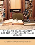 img - for Spherical Trigonometry, for the Use of Colleges and Schools book / textbook / text book