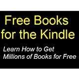 Free Books for the Kindle: Learn How to Get Millions of Books for Freeby Robert Macalister