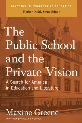 The Public School and the Private Vision: A Search for America in Education and Literature (Classics in Progressive Education)