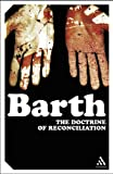 The Doctrine Of Reconciliation: Church Dogmatics (0826477925) by Barth, Karl
