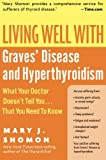 Living Well with Graves Disease and Hyperthyroidism: What Your Doctor Doesnt Tell You...That You Need to Know (Living Well (Collins))