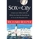 Sox and the City: A Fan's Love Affair with the White Sox from the Heartbreak of '67 to the Wizards of Oz ~ Richard Roeper