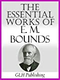 The Essential Works Of E. M. Bounds