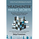 """""""Headhunter"""" Hiring Secrets: The Rules of the Hiring Game Have Changed . . . Forever! ~ Skip Freeman"""