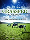 img - for The Ultimate Grassfed Cookbook: Become a Pro at Preparing Delicious Beef Recipes with All Natural, Grass-Fed Meat book / textbook / text book