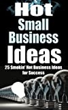 img - for Small Business: Hot Small Business Ideas! - 25 Smokin' Hot Start Up Business Ideas To Spark Your Entrepreneurship Creativity And Have You In Business Fast! ... How To Start A Business, Passive Income) book / textbook / text book