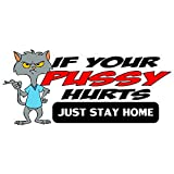 3 - If Your Pussy Hurts Just Stay Home Hard Hat / Helmet Sticker HH796