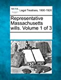 Representative Massachusetts wills. Volume 1 of 3