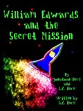 William Edwards and the Secret Mission (William Edwards Book Series)