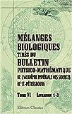 echange, troc Unknown Author - Mélanges biologiques tirés du Bulletin physico-mathématique de l'Académie impériale des sciences de St.-Pétersbourg: Tome