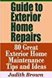 Guide to Exterior Home Repairs - 80 Great Exterior Home Maintenance Tips and Ideas