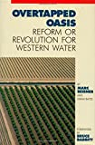 img - for Overtapped Oasis: Reform Or Revolution For Western Water 1st edition by Reisner, Marc, Bates, Sarah F. (1990) Paperback book / textbook / text book