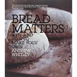 Bread Matters: Why and How to Make Your Ownby Andrew Whitley