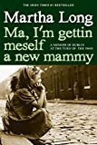 Ma, I'm Gettin Meself a New Mammy: A Memoir of Dublin at the Turn of the 1960s