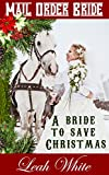 Mail Order Bride: A Bride To Save Christmas: Western Historical Romance: Christmas Mail Order Bride Romance