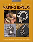 Art and Craft of Making Jewelry: A Complete Guide to Essential Techniques (Lark Jewelry Book) cover image