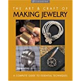 The Art & Craft of Making Jewelry: A Complete Guide to Essential Techniques (Lark Jewelry Books) ~ Joanna Gollberg