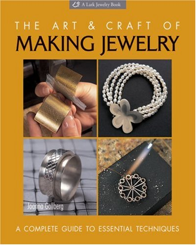 The Art & Craft of Making Jewelry: A Complete Guide...