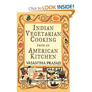 Indian Vegetarian Cooking from an American Kitchen - Vasantha Prasad