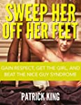 Sweep Her Off Her Feet: Gain Respect,...