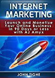 Internet Marketing: Launch and Monetize Your Online Business in 90 Days or Less with AJ Amyx