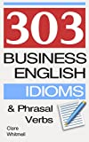 img - for 303 Business English Idioms and Phrasal Verbs book / textbook / text book