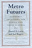 Metro Futures: Economic Solutioins for Cities and Their Suburbs (New Democracy Forum) (0807006033) by Rogers, Joel