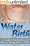 Considering Water Birth: A Guide to t...