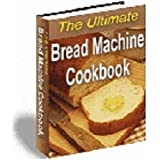 650 BREAD Machine Maker RECIPES - The Ultimate Bread Machine Cookbook