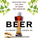 Beer is Proof that God Loves Us: Reaching for the Soul of Beer and Brewing