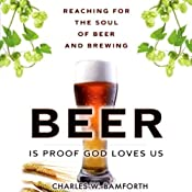 Beer is Proof that God Loves Us: Reaching for the Soul of Beer and Brewing | [Charles W. Bamforth]