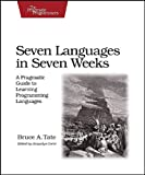 Seven Languages in Seven Weeks: A Pragmatic Guide to Learning Programming Languages (Pragmatic Progr