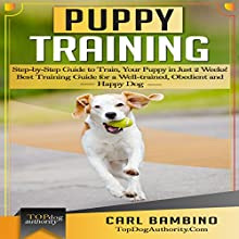 Puppy Training: Step-by-Step Guide to Train Your Puppy in Just 2 Weeks!: Best Training Guide for a Well-Trained, Obedient and Happy Dog (       UNABRIDGED) by Carl Bambino Narrated by Kenneth Williams