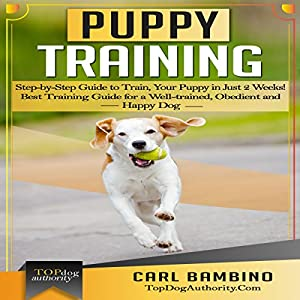 Puppy Training: Step-by-Step Guide to Train Your Puppy in Just 2 Weeks! Audiobook