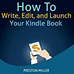 How to Write, Edit, and Launch Your Kindle Book | Preston Miller